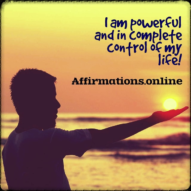 Positive affirmation from Affirmations.online - I am powerful and in complete control of my life!