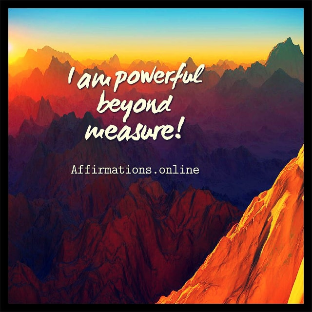Positive affirmation from Affirmations.online - I am powerful beyond measure!