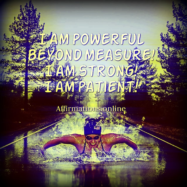 Positive affirmation from Affirmations.online - I am powerful beyond measure! I am strong! I am patient!