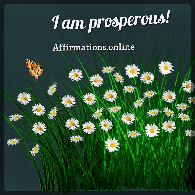 Positive affirmation from Affirmations.online - I am prosperous!
