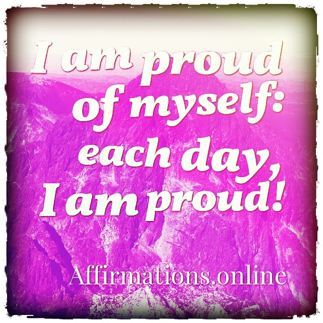 Positive affirmation from Affirmations.online - I am proud of myself: each day, I am proud!