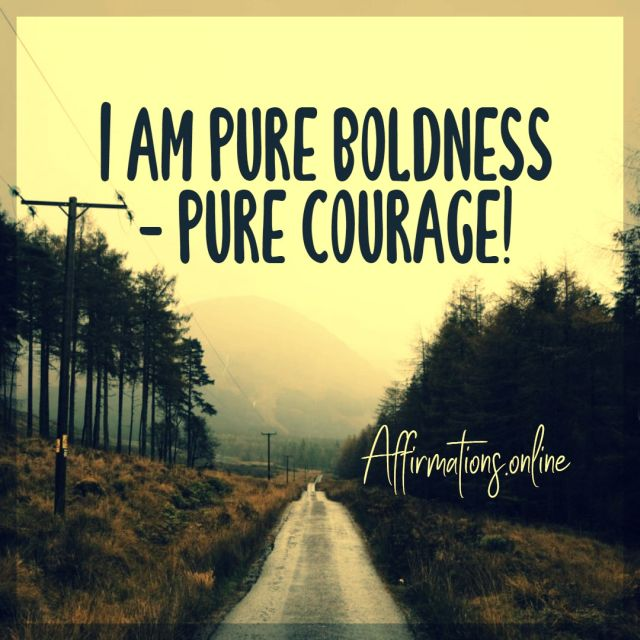 Positive affirmation from Affirmations.online - I am pure boldness - pure courage!