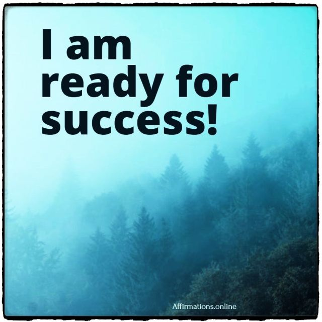 Positive affirmation from Affirmations.online - I am ready for success!