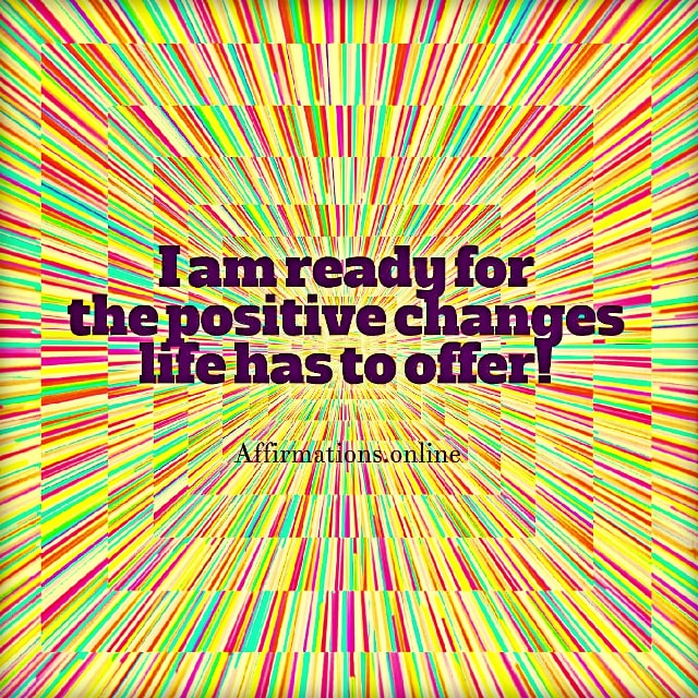 Positive affirmation from Affirmations.online - I am ready for the positive changes life has to offer!