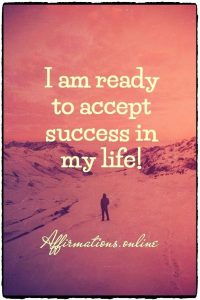 Positive affirmation from Affirmations.online - I am ready to accept success in my life!
