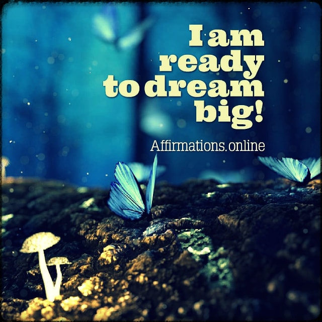 Positive affirmation from Affirmations.online - I am ready to dream big!