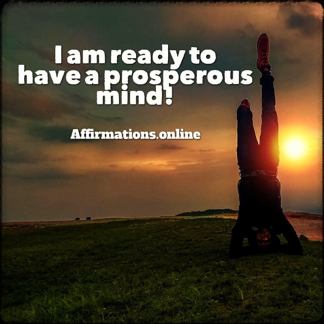 Positive affirmation from Affirmations.online - I am ready to have a prosperous mind!