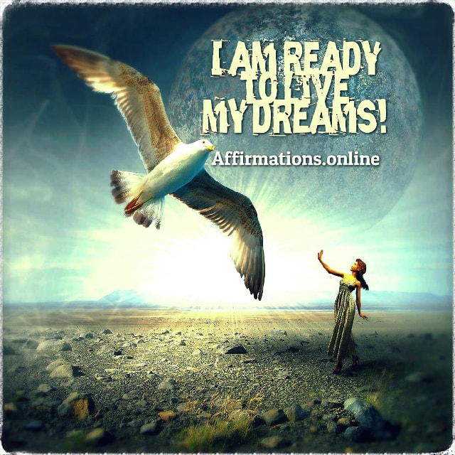 Positive affirmation from Affirmations.online - I am ready to live my dreams!