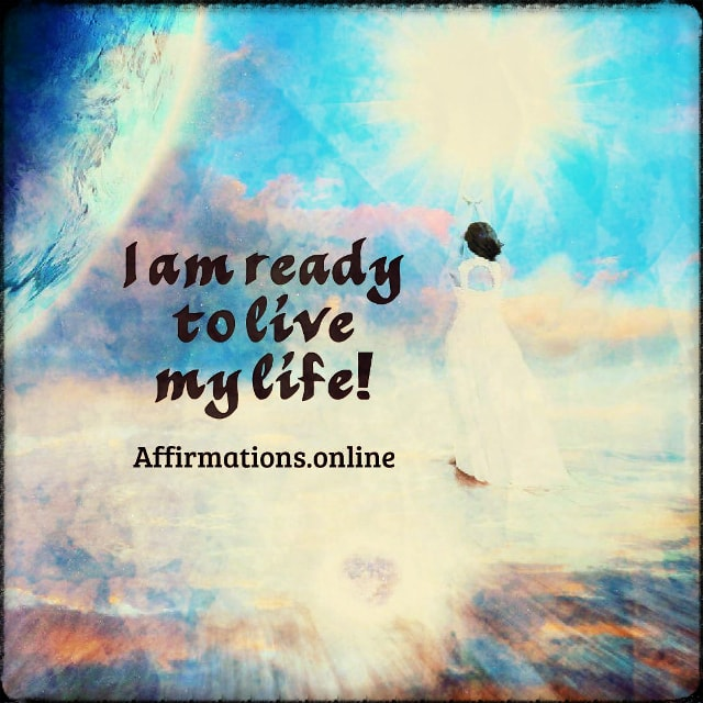 Positive affirmation from Affirmations.online - I am ready to live my life!