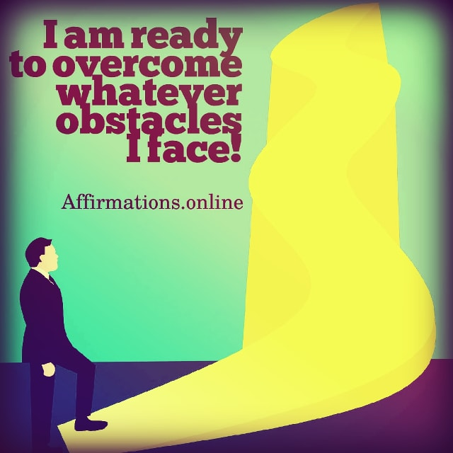 Positive affirmation from Affirmations.online - I am ready to overcome whatever obstacles I face!