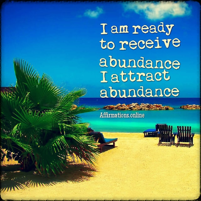 Positive affirmation from Affirmations.online - I am ready to receive abundance! I attract abundance!
