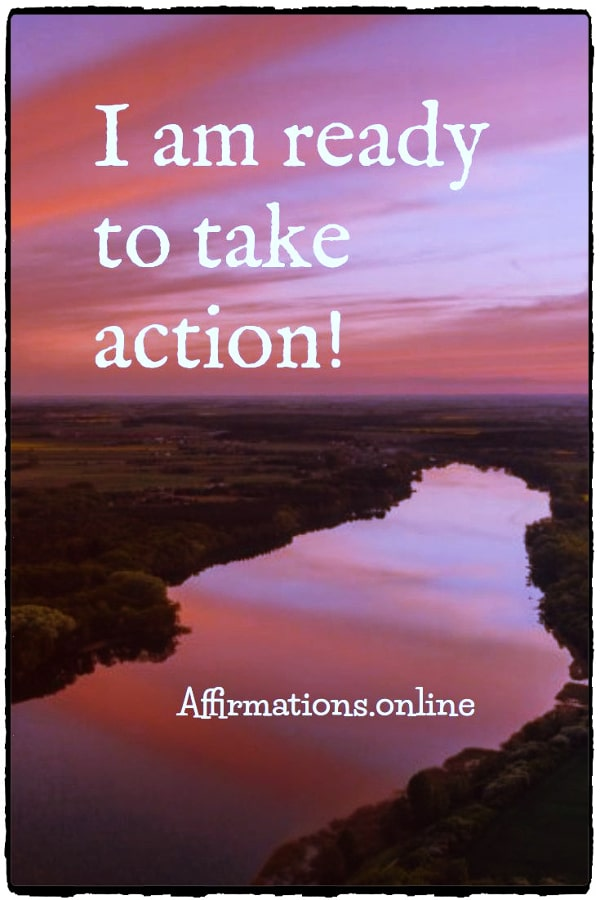 Positive affirmation from Affirmations.online - I am ready to take action!
