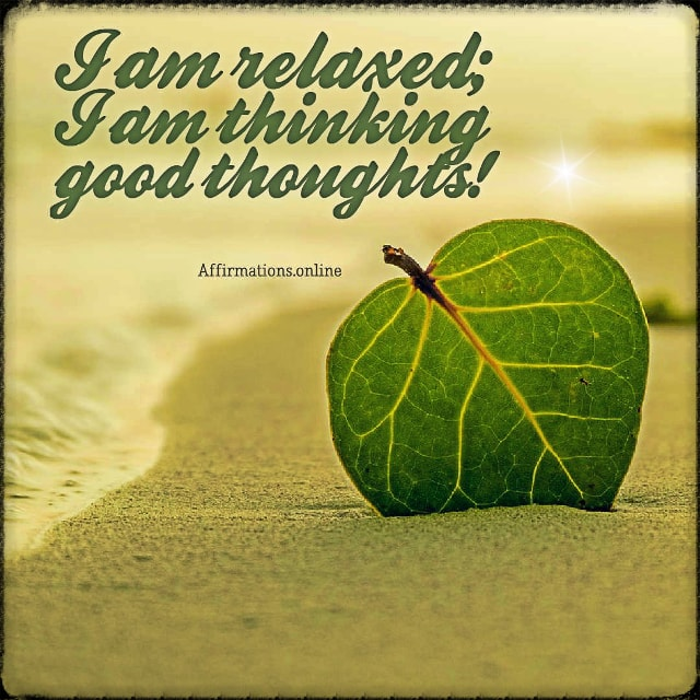 Positive affirmation from Affirmations.online - I am relaxed; I am thinking good thoughts!