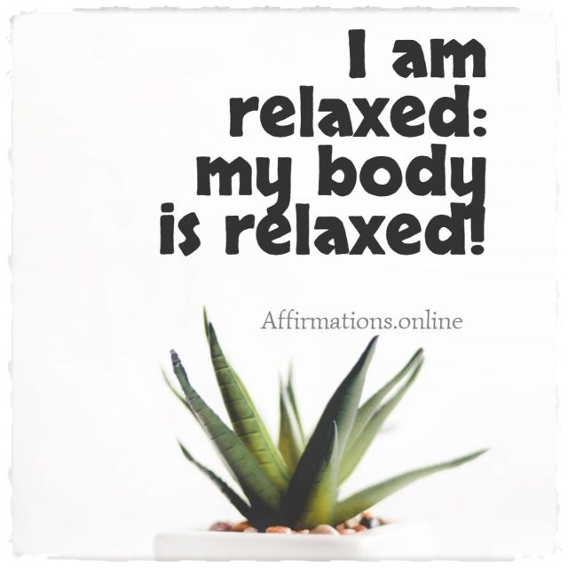 Positive affirmation from Affirmations.online - I am relaxed: my body is relaxed!