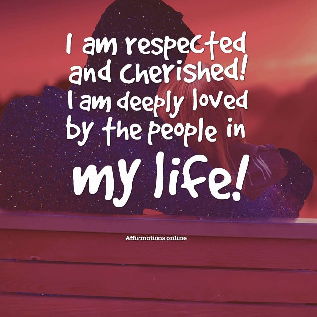 Image affirmation from Affirmations.online - I am respected and cherished! I am deeply loved by the people in my life!