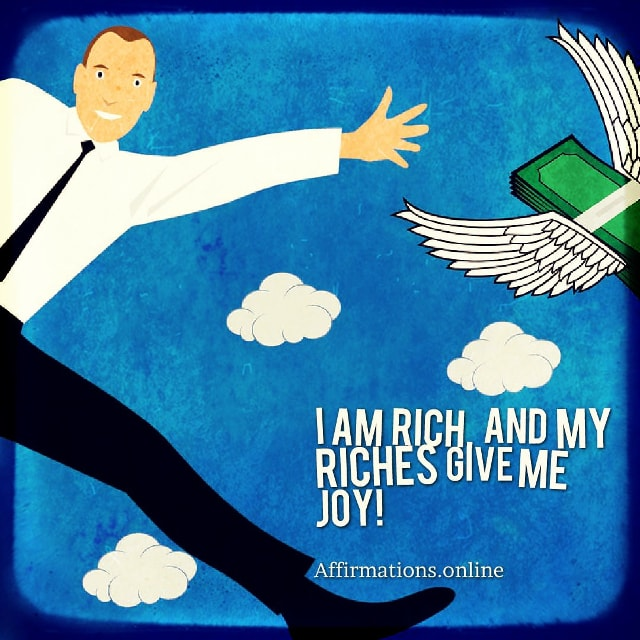 Positive affirmation from Affirmations.online - I am rich, and my riches give me joy!