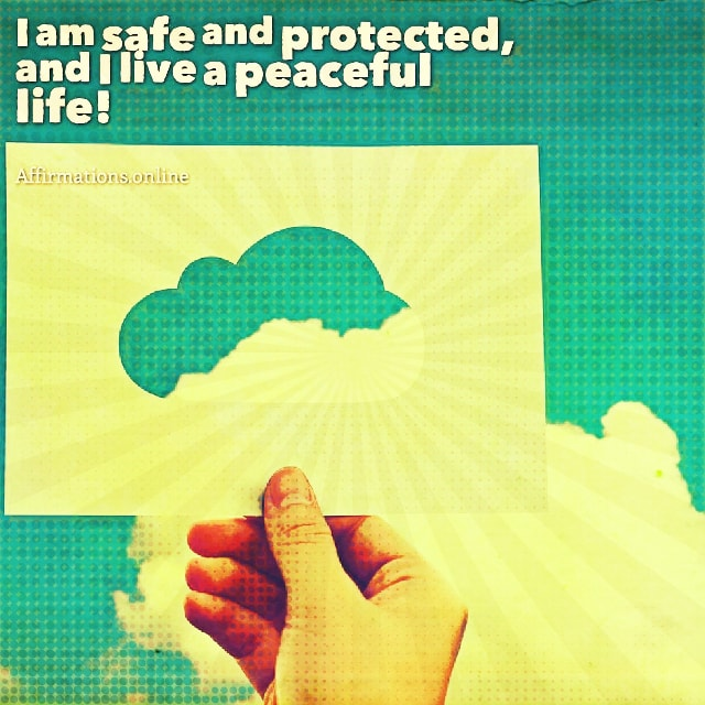 Positive affirmation from Affirmations.online - I am safe and protected, and I live a peaceful life!