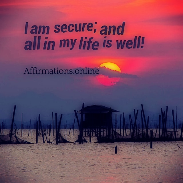 Positive affirmation from Affirmations.online - I am secure; and all in my life is well!