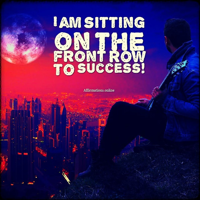 Positive affirmation from Affirmations.online - I am sitting on the front row to success!