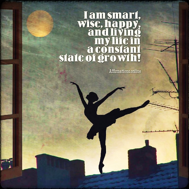 Positive affirmation from Affirmations.online - I am smart, wise, happy, and living my life in a constant state of growth!