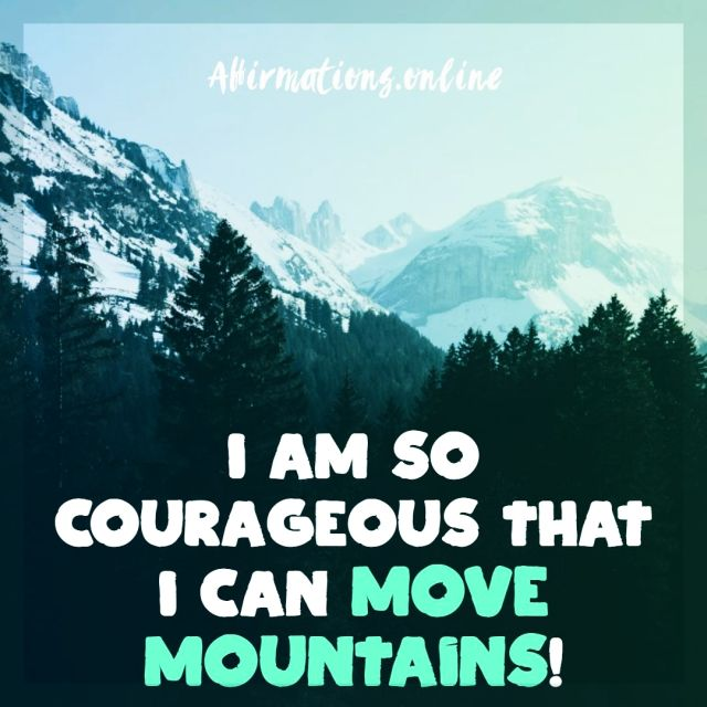 Positive affirmation from Affirmations.online - I am so courageous that I can move mountains!
