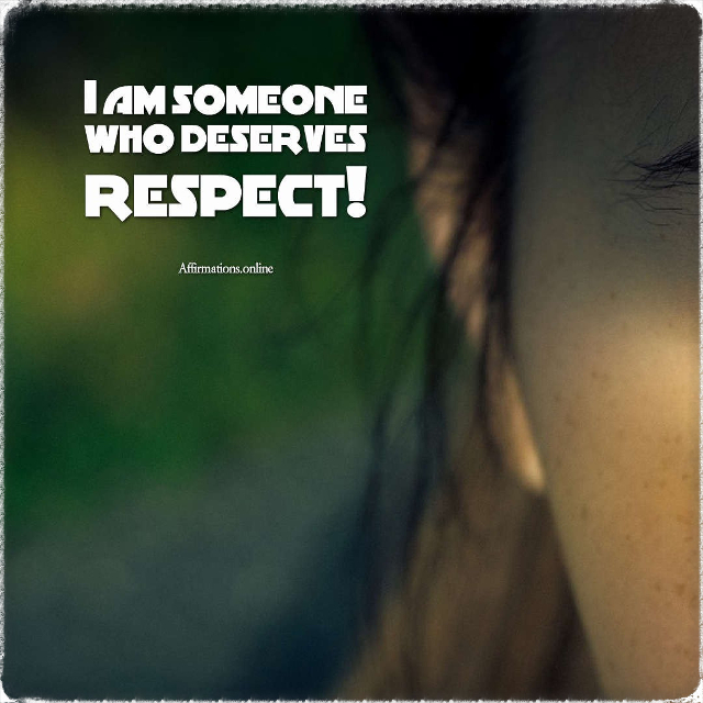 Positive affirmation from Affirmations.online - I am someone who deserves respect!