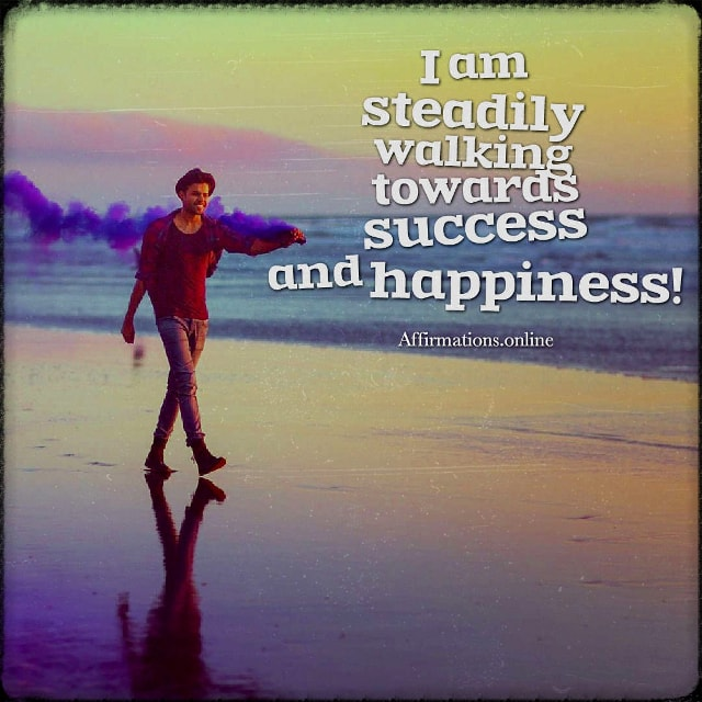 Positive affirmation from Affirmations.online - I am steadily walking towards success and happiness!