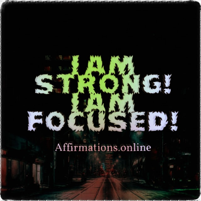 Positive affirmation from Affirmations.online - I am strong! I am focused!