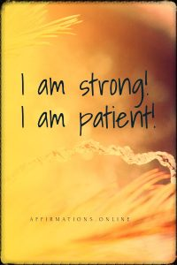 Positive affirmation from Affirmations.online - I am strong! I am patient!