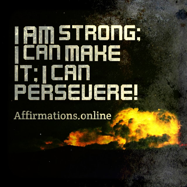 Positive affirmation from Affirmations.online - I am strong; I can make it; I can persevere!