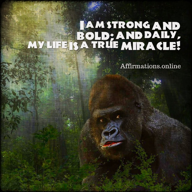 Positive affirmation from Affirmations.online - I am strong and bold; and daily, my life is a true miracle!