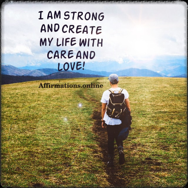 Positive affirmation from Affirmations.online - I am strong and create my life with care and love!