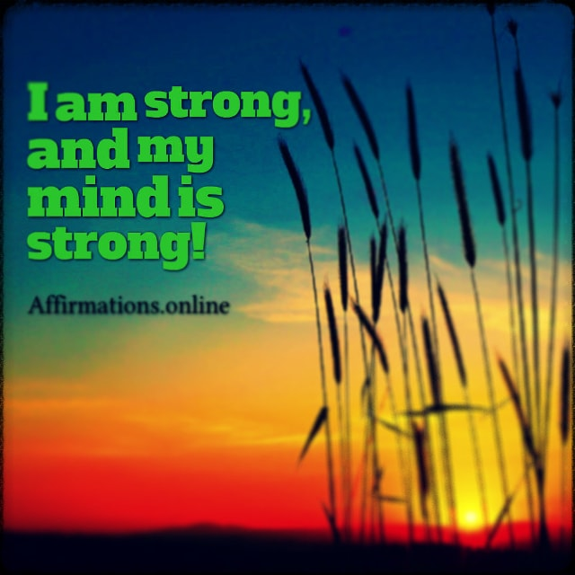 Positive affirmation from Affirmations.online - I am strong, and my mind is strong!