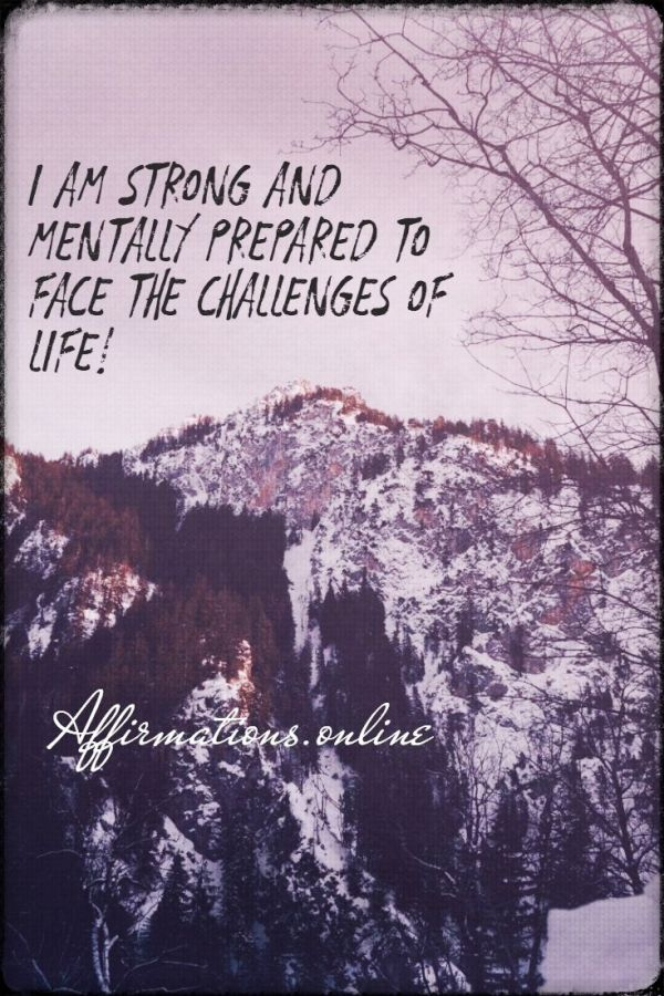 Positive affirmation from Affirmations.online - I am strong and mentally prepared to face the challenges of life!