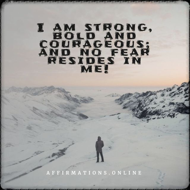 Positive affirmation from Affirmations.online - I am strong, bold and courageous; and no fear resides in me!