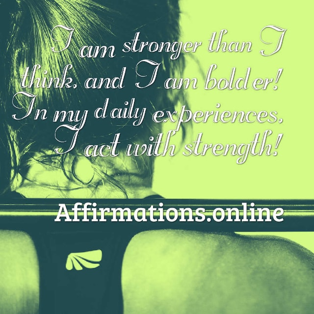 Image affirmation from Affirmations.online - I am stronger than I think, and I am bolder! In my daily experiences, I act with strength!