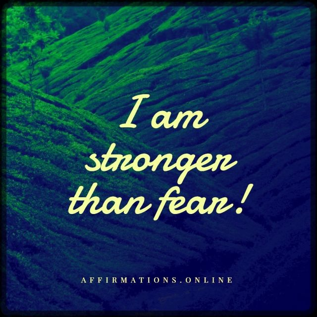 Positive affirmation from Affirmations.online - I am stronger than fear!
