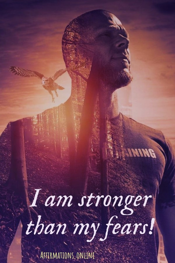 Positive affirmation from Affirmations.online - I am stronger than my fears!