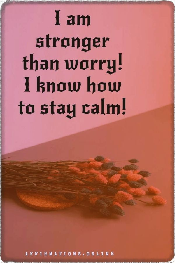 Positive affirmation from Affirmations.online - I am stronger than worry! I know how to stay calm!
