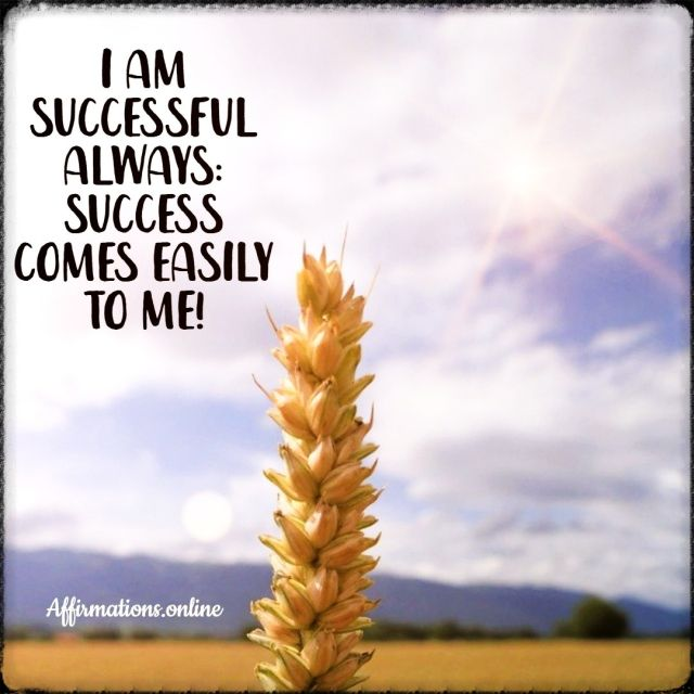 Positive affirmation from Affirmations.online - I am successful always: success comes easily to me!
