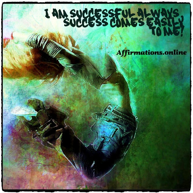 Positive affirmation from Affirmations.online - I am successful always, success comes easily to me!