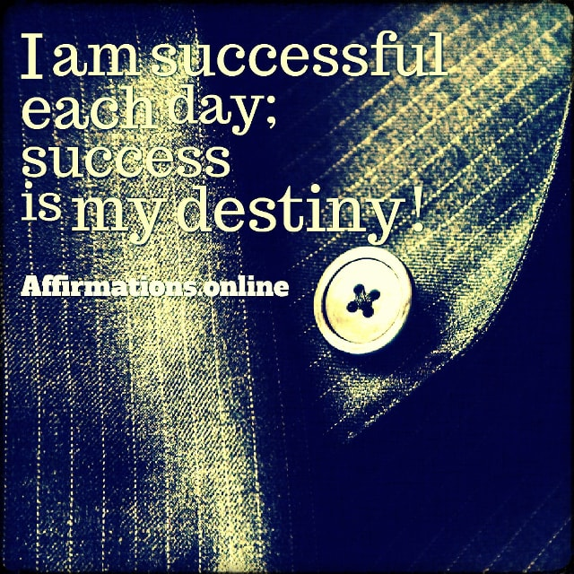 Positive affirmation from Affirmations.online - I am successful each day; success is my destiny!