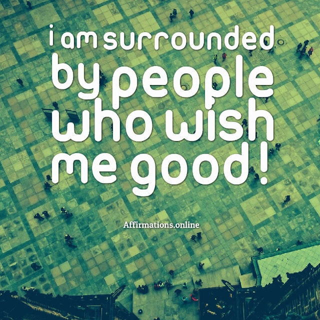 Image affirmation from Affirmations.online - I am surrounded by people who wish me good!