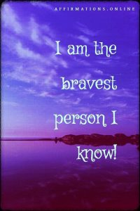 Positive affirmation from Affirmations.online - I am the bravest person I know!