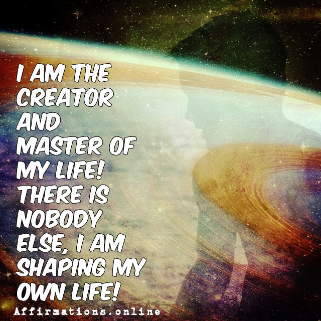 Positive affirmation from Affirmations.online - I am the creator and master of my life! There is nobody else, I am shaping my own life!