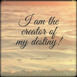 Positive affirmation from Affirmations.online - I am the creator of my destiny!
