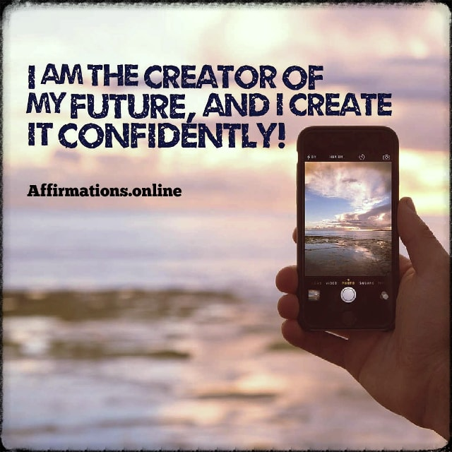 Positive affirmation from Affirmations.online - I am the creator of my future, and I create it confidently!