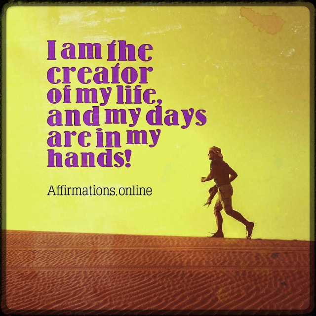 Positive affirmation from Affirmations.online - I am the creator of my life, and my days are in my hands!