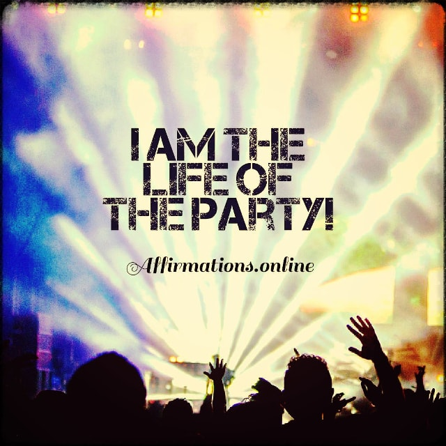 Positive affirmation from Affirmations.online - I am the life of the party!