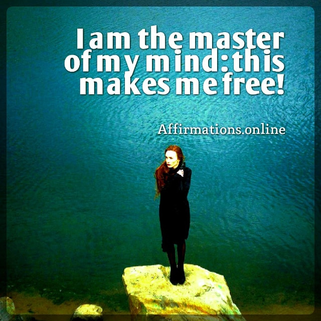 Positive affirmation from Affirmations.online - I am the master of my mind: this makes me free!